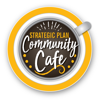 You're Invited to the Strategic Plan Community Cafe!